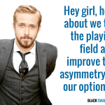 Ryan Gosling Tilt the playing field