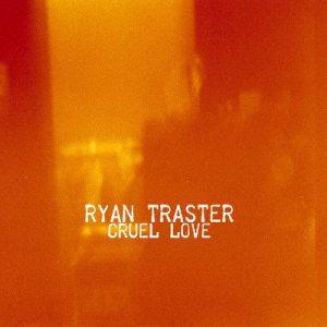 Ryan Traster - Cruel Love