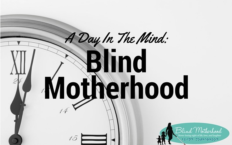 A Day In The Mind: Blind Motherhood