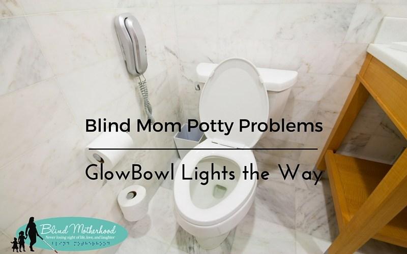 Blind Mom's Potty Problems: GlowBowl Lights The Way