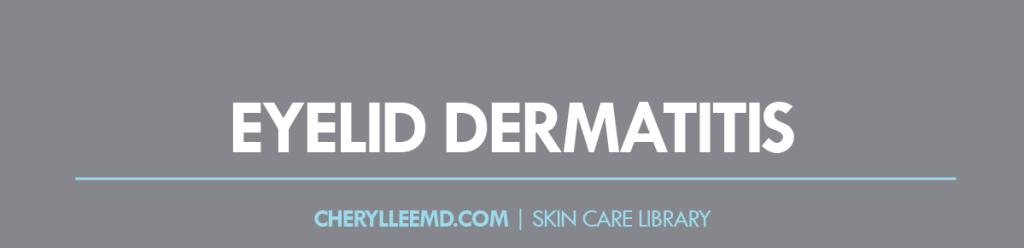 CLMD-Blog-SkinCareLibrary-EyelidDermatitis