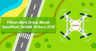 Pilihan Merk Drone Murah Spesifikasi Terbaik Terbaru 2016