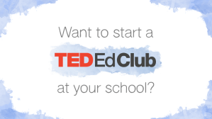 Want to start a TED-Ed Club