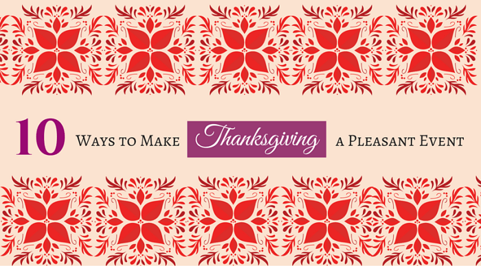 10 Ways to Make Thanksgiving a Pleasant Event