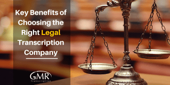 Key Benefits of Choosing the Right Legal Transcription Company