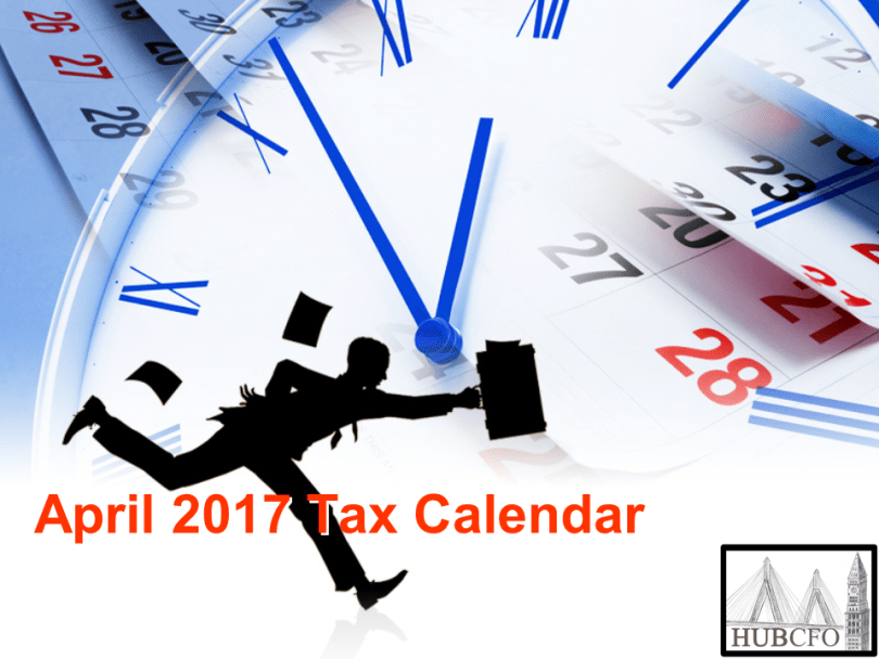 April 2017 Tax Calendar; Excerpts & Highlights