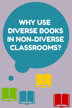 Why Use Diverse Books in Non-Diverse Classrooms?