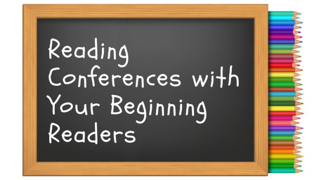 Reading Conferences with Your Beginning Readers