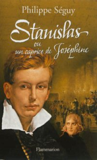 Stanislas ou un caprice de Joséphine, de Philippe Séguy (Flammarion)