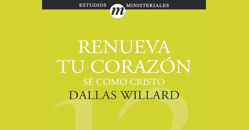 renueva-tu-corazon-se-como-cristo-dallas-willard-resena