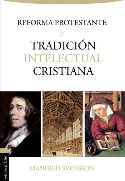 reforma-protestante-tradicion-intelectual-cristiana-9788494462672.