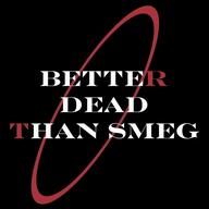 Better Dead Than Smeg