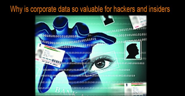 why-is-corporate-data-so-valuable-for-hackers-and-insiders