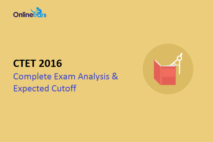 CTET Exam Analysis, Cutoff 2016 | Paper 1 & Paper 2