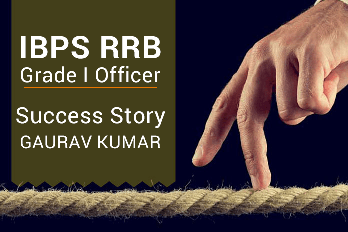 IBPS RRB Grade I Officer Success Story: Gaurav Kumar
