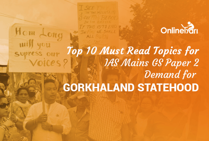 Top 10 Must Read Topics for IAS Mains GS Paper 2|Demand for Gorkhaland Statehood