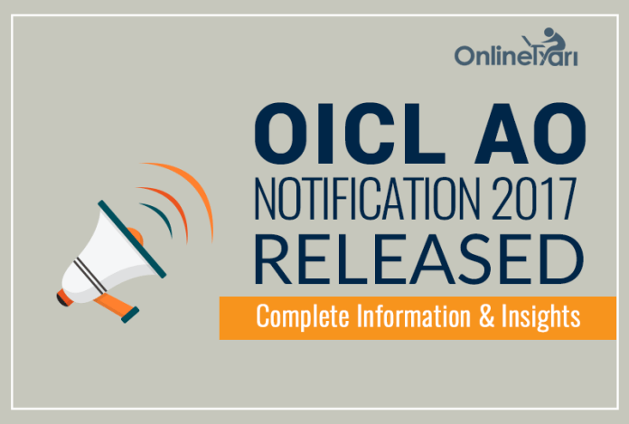 OICL AO Notification 2017 Released: Complete Information & Insights