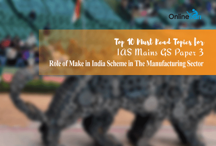 Top 10 Must Read Topics for IAS Mains GS Paper 3 |Role of Make in India Scheme in The Manufacturing Sector