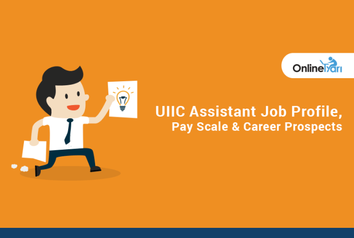 UIIC Assistant Job Profile, Pay Scale & Career Prospects
