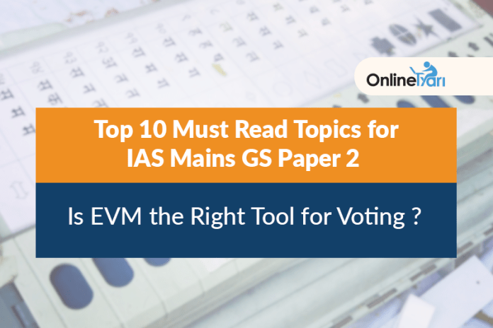 Top 10 Must Read Topics for IAS Mains GS Paper 2 | Is EVM the Right Tool for Voting?