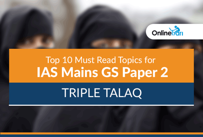 Top 10 Must Read Topics for IAS Mains GS Paper 2 | Triple Talaq