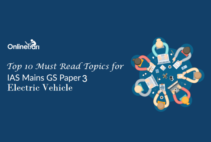 Top 10 Must Read Topics for IAS Mains GS Paper 3 | Electric Vehicles: The Demand of Era