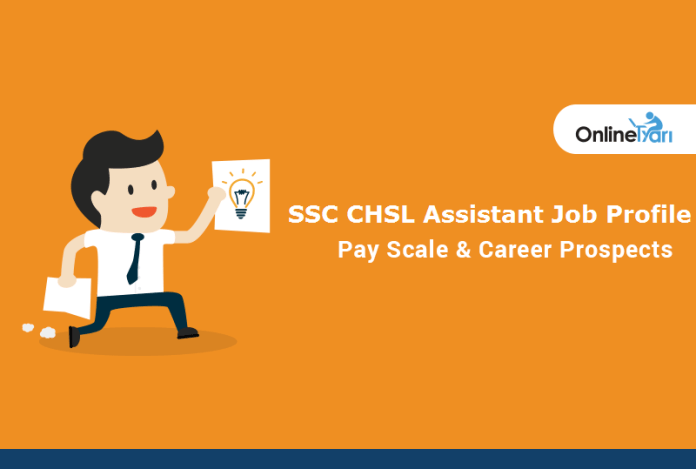 SSC CHSL Assistant Job Profile, Pay Scale, Career Prospects