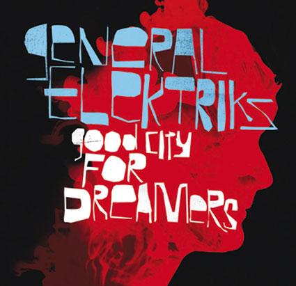 General Elektriks, Good City For Dreamers