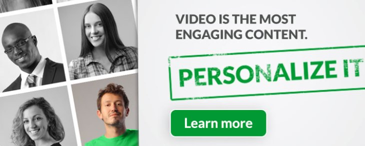 Video is the most engaging content - Personalize it