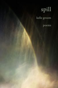 Cover art for Spill, the upcoming collection of poetry by Kelle Groom