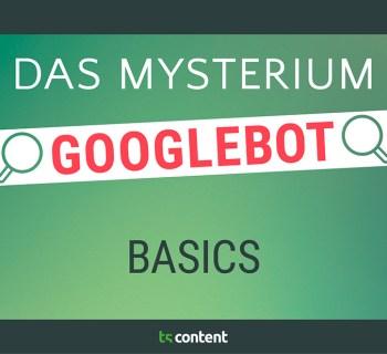 Das Mysterium Googlebot – Basics