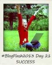 #BlogFlash2013 (March): Day 21 - Success