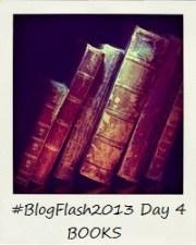 #BlogFlash2013 (March): Day 4 - Books