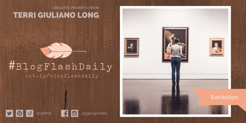 #BlogFlashDaily Writing Prompt: Exhibition
