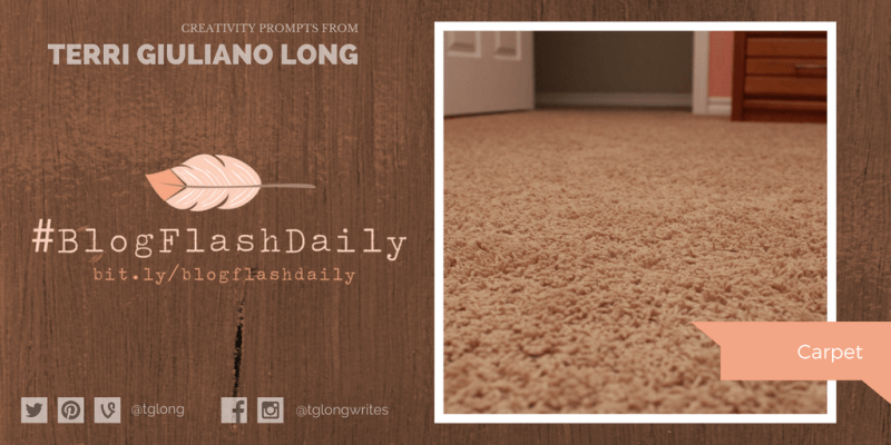#BlogFlashDaily Creativity Prompt: CARPET