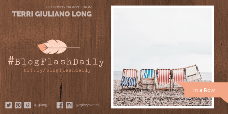 #BlogFlashDaily Creativity Prompt: IN A ROW