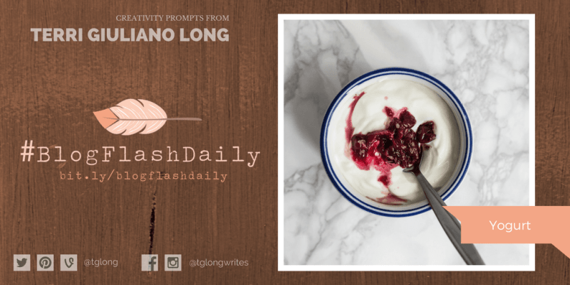#BlogFlashDaily Creativity Prompt: YOGURT