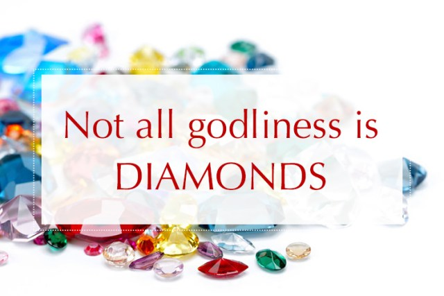 Not-all-godliness-is-diamonds-for-blog