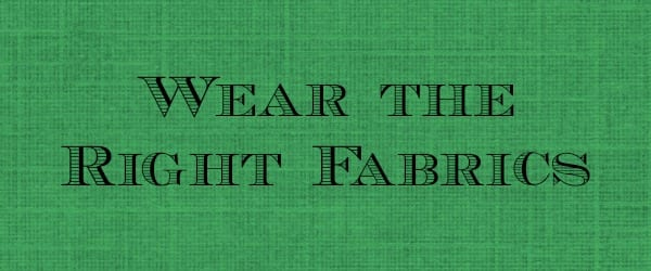 Wear the Right Fabrics