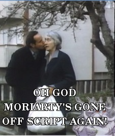 OH GOD MORIARTY'S GONE OFF SCRIPT AGAIN!