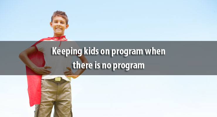 Keeping kids on program when there is no program