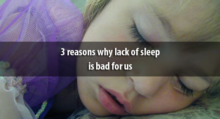 3 reasons why lack of sleep is bad for us