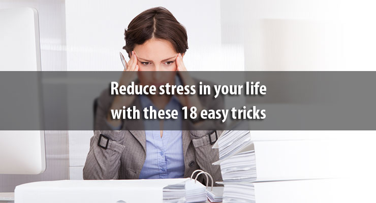 Reduce stress in your life with these 18 easy tricks