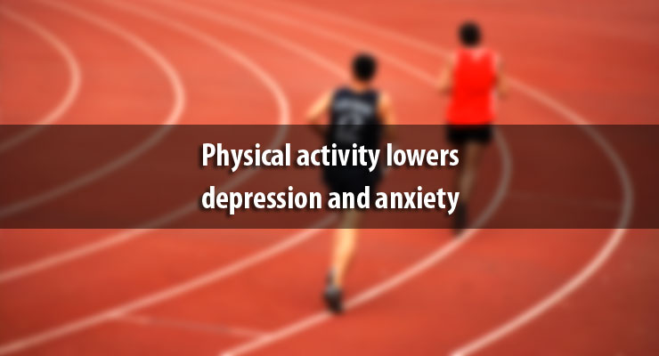 Physical activity lowers depression and anxiety