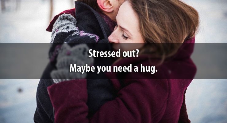 Stressed out? Maybe you need a hug.