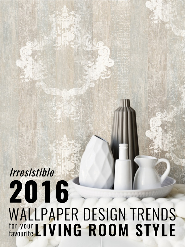 Irresistible 2016 wallpaper design trends for your favourite living room style
