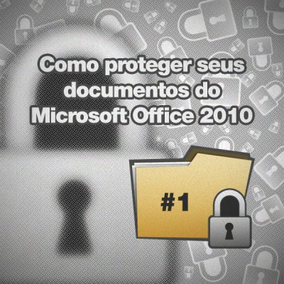 como-proteger-seus-documentos-do-microsoft-office-2010[1]