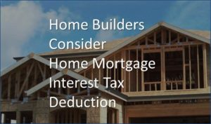 home-builders-consider-pros-cons-home-mortgage-interest-rate-deduction