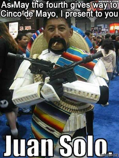 As May the Fourth gives way to Cinco de Mayo, I present to you: JUAN SOLO
