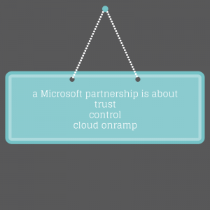 A Microsoft partnership is about trust, control & cloud onramp